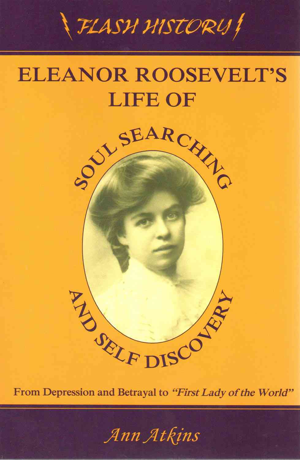 Eleanor Roosevelt's Life of Soul Searching and Self Discovery By Atkins, Ann